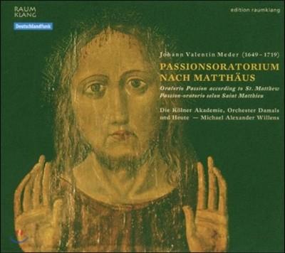 요한 발렌틴 메데르: 마태 수난곡 (Johann Valentin Meder: Oratorio Passion according to St. Matthew)
