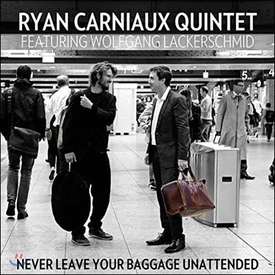 Ryan Carniaux Quintet & Wolfgang Lackerschmid (린 카니우 퀸텟, 볼프강 라케르슈미트) - Never Leave Your Baggage Unattended