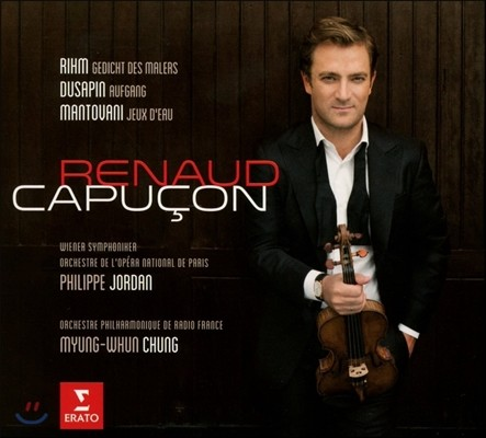 Renaud Capucon 볼프강 림 / 뒤사팽 / 만토바니: 바이올린 협주곡 - 르노 카푸송, 정명훈, 필립 조르당 (Rihm: Gedicht des Malers / Dusapin: Aufgang / Mantovani: Jeux d'Eau)