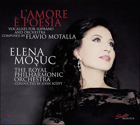 Elena Mosuc 플라비오 모탈라: 사랑과 시 - 소프라노와 관현악을 위한 보칼리제 (Flavio Motalla: L'Amore e Poesia) 엘레나 모슈크, 로열 필하모닉 오케스트라