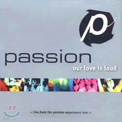 Passion - Our Love Is Loud/Live From The Passion Experience Tour