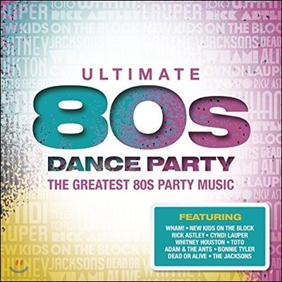 Ultimate 80s Dance Party : The Greatest 80s Party Music (얼티메이트 80` 댄스 파티)