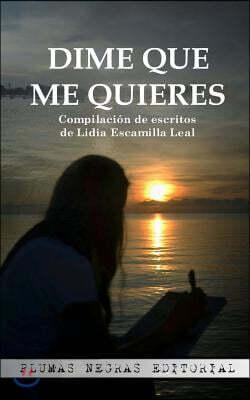 Dime que me quieres: Compilaci?n de escritos de Lidia Escamilla Leal