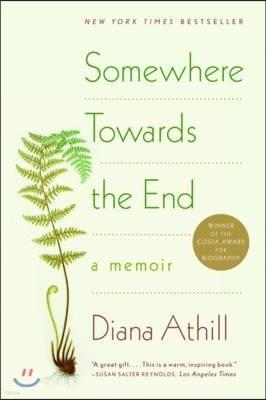 Somewhere Towards the End: A Memoir