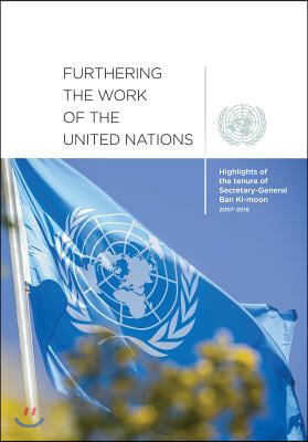 Furthering the Work of the United Nations: Highlights of the Tenure of Secretary-General Ban Ki-Moon