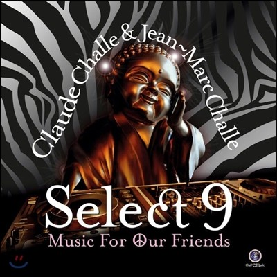 Claude Challe & Jean-Marc Challe (클로드 샬, 장-마르크 샬) - Select 9: Music For Our Friends (셀렉트 9 - 뮤직 포 아워 프렌즈)