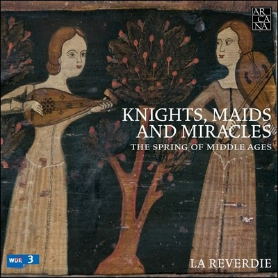 La Reverdie 중세의 봄: 기사와 처녀 그리고 기적 - 중세 음악 작품집 (Knights, Maids and Miracles: The Spring of Middle Ages) 라 레베르디