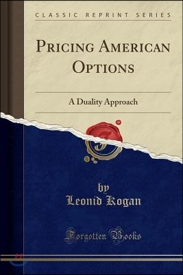 Pricing American Options: A Duality Approach (Classic Reprint)