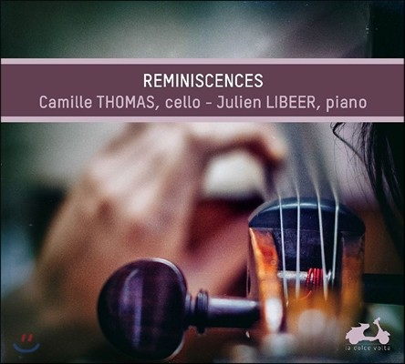 Camille Thomas / Julien Libeer 추억 - 포레 / 생상 / 프랑크 / 이자이: 첼로와 피아노를 위한 작품집 (Reminiscences - Faure / Saint-Saens / Franck / Ysaye / Duparc) 카미유 토마, 줄리앙 리베르