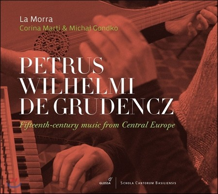 La Morra 데 그루덴츠: 15세기 중부 유럽의 음악 (Petrus Wilhelmi De Grudencz: Fifteenth-Century Music from Central Europe) 라 모라