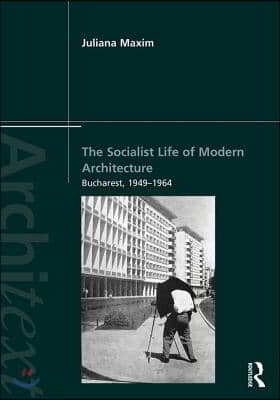 The Socialist Life of Modern Architecture: Bucharest, 1949-1964