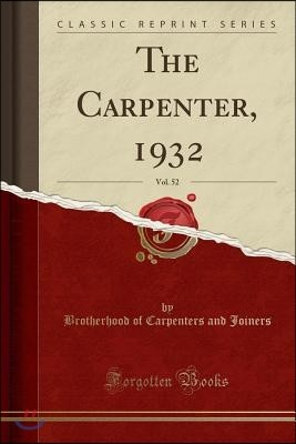 The Carpenter, 1932, Vol. 52 (Classic Reprint)