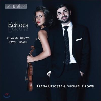 Elena Urioste 반향 - R. 슈트라우스 / 브라운 / 라벨 / 비치: 바이올린 작품집 (Echoes - Strauss / Brown / Ravel / Beach) 엘레나 우리오스테