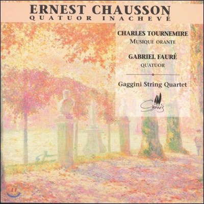 Gaggini String Quartet 쇼송: 미완성 사중주 / 포레 : 현악 사중주 / 투르느미르: 기도하는 음악 (Chausson: Quatuor Inacheve / Tournemire: Musique Orante / Faure) 가기니 콰르텟