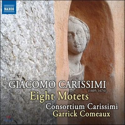 Garrick Comeaux 카리시미: 8개의 모테트 (Giacomo Carissimi: Eight Motets) 카리시미 콘소티움, 게릭 코모