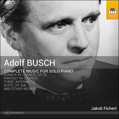 Jakob Fichert 아돌프 부쉬: 소나타 등 피아노 솔로 전곡집 (Adolf Busch: Complete Music for Solo Piano - Sonata, Fantasy, Intermezzi & Suite) 야코프 피허트