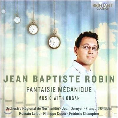 Jean Baptiste Robin 장 밥티스트 로뱅: 기계적 환상곡 - 오르간 음악 (Fantaisie Mecanique - Music with Organ) 장-밥티스트 로뱅