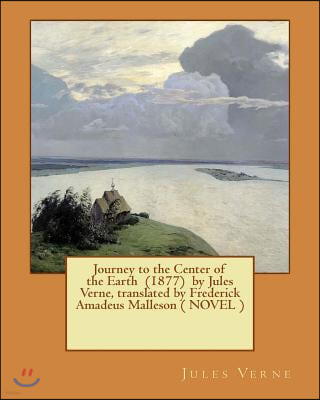 Journey to the Center of the Earth (1877) by Jules Verne, Translated by Frederick Amadeus Malleson ( Novel )