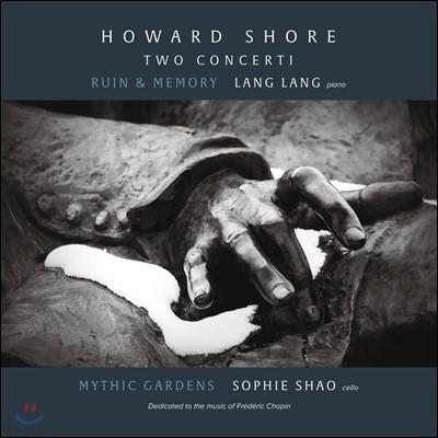 Lang Lang 하워드 쇼어: 피아노 협주곡 '폐허와 기억', 첼로 협주곡 (Howard Shore: Two Concerti - Ruin & Memory) 랑 랑, 소피 샤오