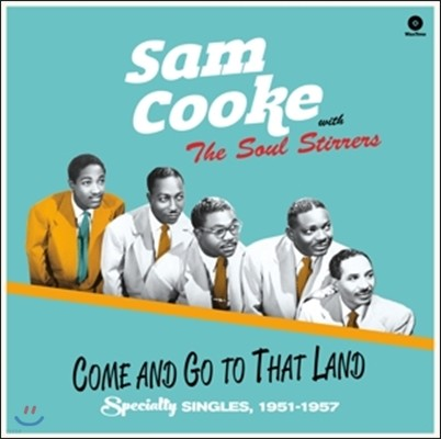 Sam Cooke with The Soul Stirrers (샘 쿡, 소울 스터러스) - Come And Go To That Land: Spicialty Singles 1951-1957 [LP]