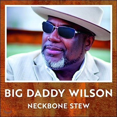 Big Daddy Wilson (빅 대디 윌슨) - Neckbone Stew