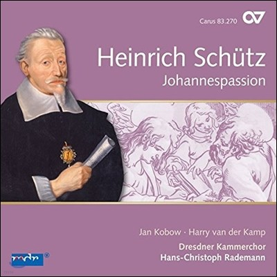 Dresdner Kammerchor 하인리히 쉬츠: 요한 수난곡 (Heinrich Schutz: Johannespassion SWV481) 한스-크리스토프 라데만 / 드레스덴 실내합창단