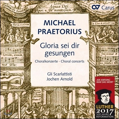 Gli Scarlattisti 미하엘 프레토리우스: 코랄 콘체르토 작품집 (Michael Praetorius: Choral Concertos - Gloria Sei Dir Gesungen) 요헨 아르놀트, 글리 스카를라티스티