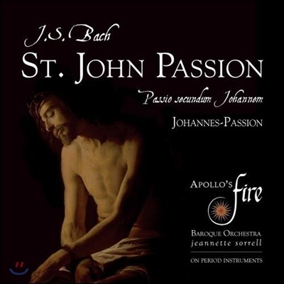 Jeannette Sorrell 바흐: 요한 수난곡 (J.S. Bach: St. John Passion [Johannes-Passion] BWV 245) 자네트 소렐, 아폴로스 파이어