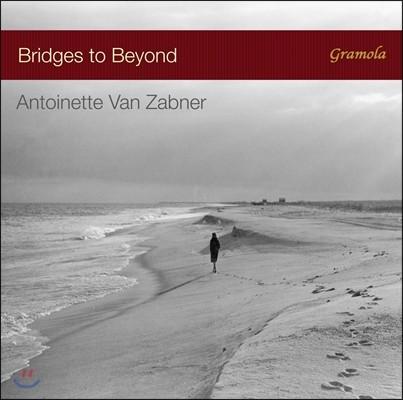 Antoinette van Zabner 브릿지 투 비욘드 - 스크리아빈 / 드뷔시 / 사티 / 포레: 피아노 작품집 (Bridge to Beyond - Scriabin / Debussy / Satie / Faure) 앙투아네트 판 차프너