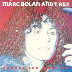 Marc Bolan And T.Rex - Across The Airwaves