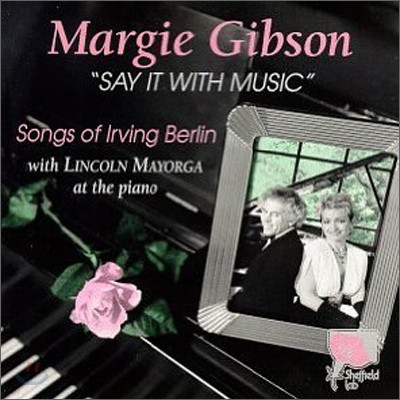 Margie Gibson - Say It With Music: Songs Of Irving Berlin