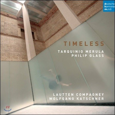 Lautten Compagney 필립 글래스 / 메룰라: 작품집 (Timeless - Tarquinio Merula / Philip Glass)