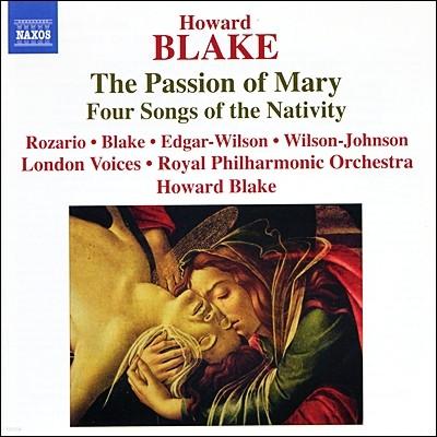 하워드 블레이크: 마리아 수난곡, 성탄을 위한 4개의 노래 (Howard Blake: The Passion of Mary, Op. 577, 4 Songs of the Nativity, Op. 415)