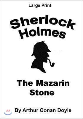 The Mazarin Stone: Sherlock Holmes in Large Print