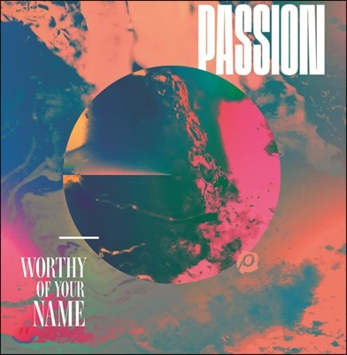 Passion - Worthy Of Your Name