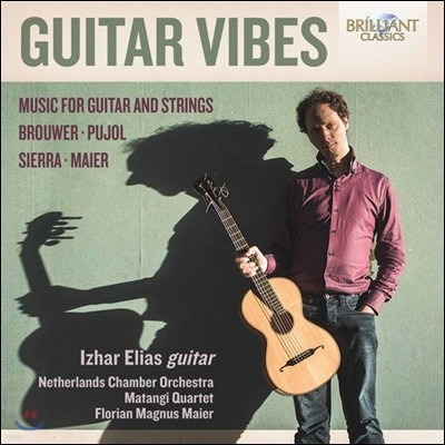 Izhar Elias 기타 바이브 - 레오 브라우어 / 푸욜 / 시에라 / 마이어: 기타와 현을 위한 음악 (Guitar Vibes - Brouwer / Pujol / Sierra / Maier: Music for Guitar & Strings) 엘리아스 이즈하르