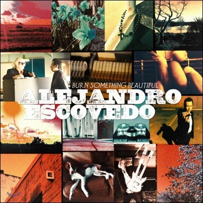 Alejandro Escovedo (알레한드로 에스코베도) - Burn Something Beautiful