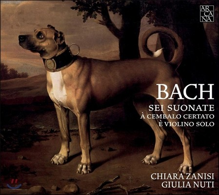 Chiara Zanisi / Giulia Nuti 바흐: 바이올린과 하프시코드를 위한 소나타 전곡 (J.S. Bach: Sei Suonate - 6 Sonatas for Violin & Harpsichord BWV1014-1017) 키아라 자니시, 줄리아 누티
