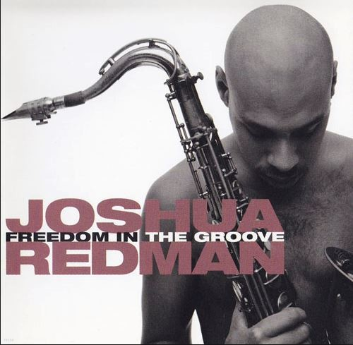 Joshua Redman(조슈아 레드맨) - Freedom In The Groove