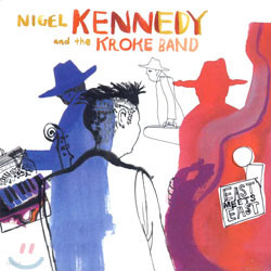 Nigel Kennedy And Kroke - East Meets East
