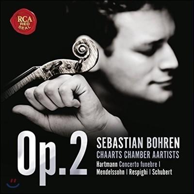 Sebastian Bohren 오푸스 2 - 하르트만: 장송 협주곡 / 멘델스존 / 레스피기 / 슈베르트 (Op. 2 - Hartmann: Concerto Funebre / Mendelssohn / Respighi / Schubert) 세바스티안 보렌, 차트 챔버 아티스트