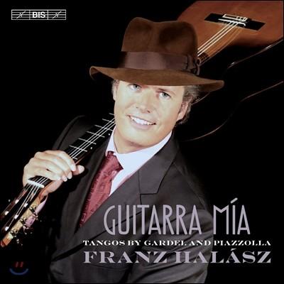 Franz Halasz 기타라 미아 - 피아졸라 / 가르델: 탱고 작품집 (Guitarra Mia - Tangos by Gardel and Piazzolla) 프란츠 할라스