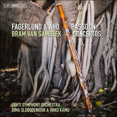 Bram van Sambeek 파겔룬드 / 아호 - 바순 협주곡집 (Sebastian Fagerlund / Kalevi Aho: Bassoon Concertos) 브람 반 삼베크, 라티 심포니 오케스트라