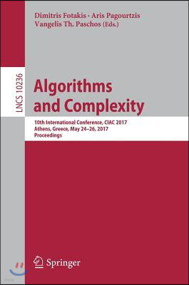 Algorithms and Complexity: 10th International Conference, Ciac 2017, Athens, Greece, May 24-26, 2017, Proceedings