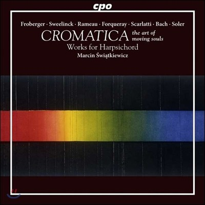 Marcin Swiatkiewicz 프로베르거 / 스벨링크 / 라모: 하프시코드 작품집 (Cromatica - The art of Moving Souls: Works for Harpsichord) 마르친 시비옹트키에비치