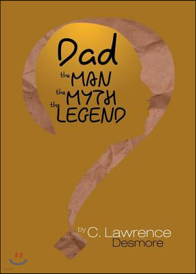 Dad, the Man, the Myth, the Legend: Letters to My Sons