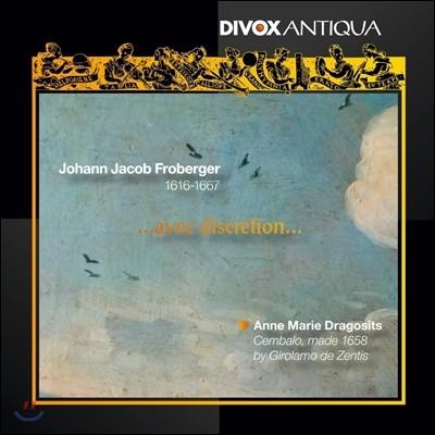 Anne Marie Dragosits 프로베르거: 건반 작품집 (Johann Jacob Froberger: Works for Harpsichord ...avec Discretion...) 안네 마리 드라고시츠