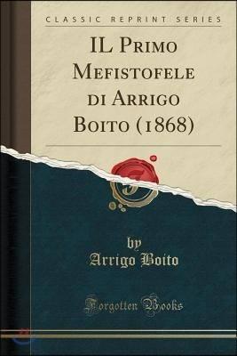 Il Primo Mefistofele Di Arrigo Boito (1868) (Classic Reprint)