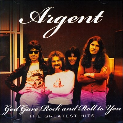 Argent - God Gave Rock 'N' Roll To You: The Greatest Hits