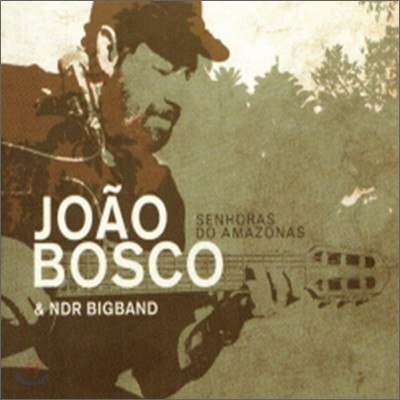 Joao Bosco & NDR Big Band - Senhoras Do Amazonas